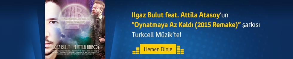 Ilgaz Bulut feat. Attila Atasoy - Oynatmaya Az Kaldı (2015 Remake)